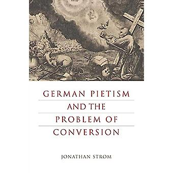 German Pietism and the Problem of Conversion by Jonathan Strom - 9780