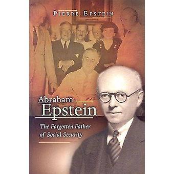 Abraham Epstein - Den glömda fadern till social trygghet av Pierre Ep