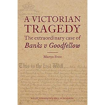 A Victorian Tragedy - The Extraordinary Case of Banks v Goodfellow by