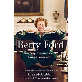 Betty Ford - First Lady - Women's Advocate - Survivor - Trailblazer by