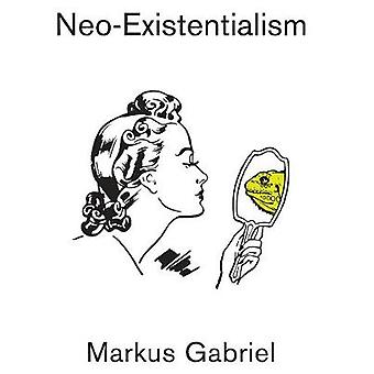 Neo-Existentialism by Markus Gabriel - 9781509532476 Book