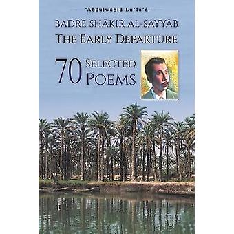 Badre Shakir Al-Sayyab The Early Departure - 70 Selected Poems by Abdu