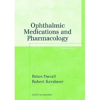 Ophthalmic Medications and Pharmacology by Brian Duvall - 97815564275