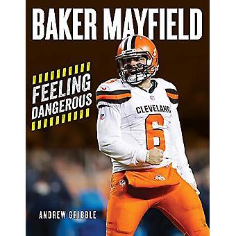 Baker Mayfield - Feeling Dangerous by Andrew Gribble - 9781629377469 B