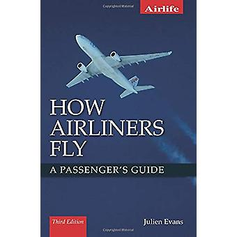 How Airliners Fly - A Passenger's Guide - Third Edition by Julien Evan