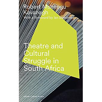 Theatre and Cultural Struggle under Apartheid by Robert Mshengu Kavan