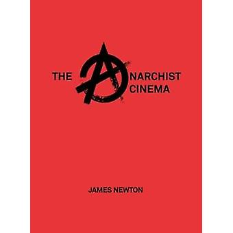 The Anarchist Cinema by James Newton - 9781789380033 Book