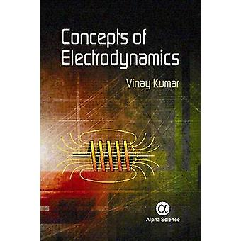 Concepts of Electrodynamics by Vinay Kumar - 9781842659632 Book