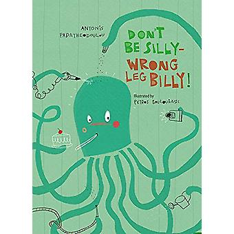 Don't Be Silly-Wrong Leg Billy! by Antonis Papatheodoulou - 978191640
