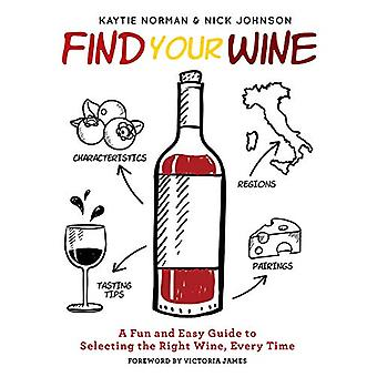 Find Your Wine - A Fun and Easy Guide to Selecting the Right Wine - Ev