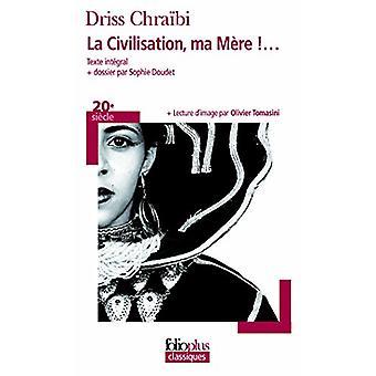 La Civilisation - MA Mere!... by Driss Chraibi - 9782070389766 Book