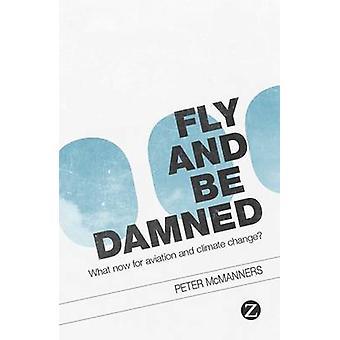 Voler et être damné - ce que maintenant pour l'Aviation et le changement climatique? par Peter
