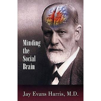 Minding the Social Brain by Jay Evans Harris - 9780985132941 Book