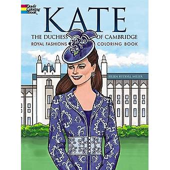 Kate - the Duchess of Cambridge Royal Fashions Coloring Book by Eilee
