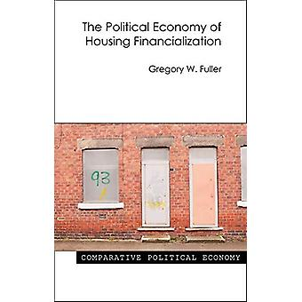 The Political Economy of Housing Financialization by Gregory W. Fulle