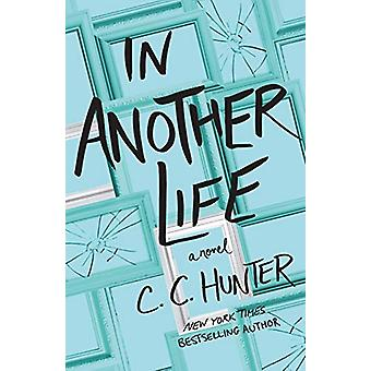 In Another Life - A Novel by C. C. Hunter - 9781250312273 Book
