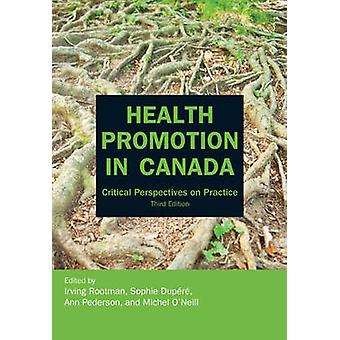 Health Promotion in Canada - Critical Perspectives on Practice by Irvi