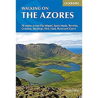 Walking on the Azores - 70 routes across Sao Miguel - Santa Maria - Te
