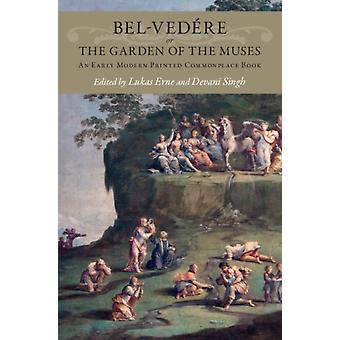 Belvedere or the Garden of the Muses  An Early Modern Printed Commonplace Book by Edited by Lukas Erne & Edited by Devani Singh