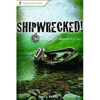 Shipwrecked! - Deadly Adventures and Disasters at Sea by Evan L. Balka