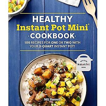 Gezonde Instant Pot Mini Kookboek: 100 recepten voor een of twee met uw 3-Quart Instant Pot