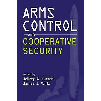 Arms Control and Cooperative Security by Larsen & Jeffrey A.