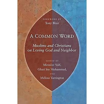 A Common Word - Muslims and Christians on Loving God and Neighbor by M