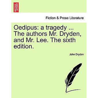 Oedipus - A Tragedy ... the Authors Mr. Dryden - and Mr. Lee. the Sixt