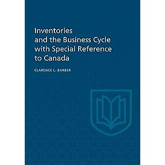 Inventories and the Business Cycle by Clarence L Barber - 97814426516