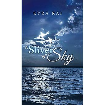 A Sliver of Sky by Kyra Rai - 9781482847741 Book