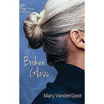 Broken Glass by Mary Vandergoot - 9781725251380 Book