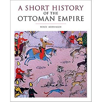 A Short History of the Ottoman Empire by Renee Worringer