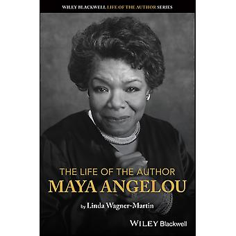 The Life of the Author Maya Angelou by Linda WagnerMartin
