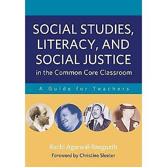 Social Studies Literacy and Social Justice in the Common Core Classroom by Ruchi AgarwalRangnath