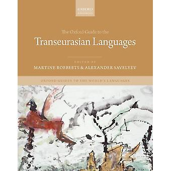 The Oxford Guide to the Transeurasian Languages by Edited by Martine Robbeets & Edited by Alexander Savelyev