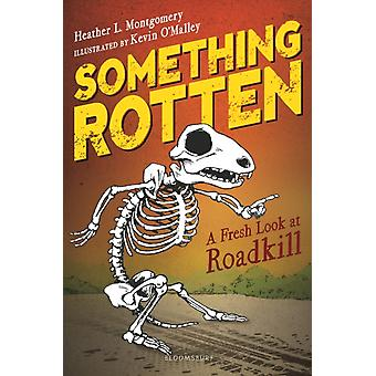 Something Rotten  A Fresh Look at Roadkill by Heather L Montgomery & Illustrated by Kevin O Malley