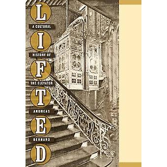 Lifted - A Cultural History of the Elevator by Andreas Bernard - 97808