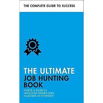 The Ultimate Job Hunting Book - Write a Killer CV - Discover Hidden Jo