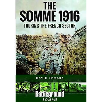 The Somme 1916 - Touring the French Sector by David O'Mara - 978147389