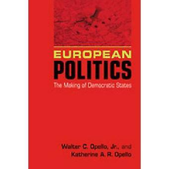 Politique européenne - The Making of des États démocratiques par Walter C. Opell