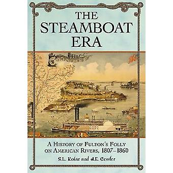 The Steamboat Era - A History of Fulton's Folly on American Rivers - 1