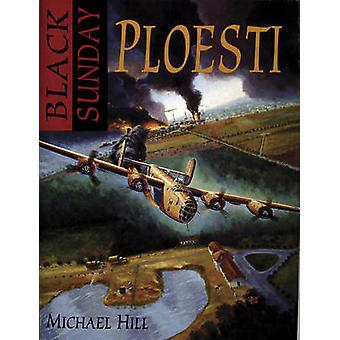 Black Sunday - Ploesti! by Michael Hill - 9780887405198 Book