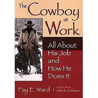 Die Cowboys bei der Arbeit: alles über seine Arbeit und wie er es tut: alles über seine Arbeit und wie er es tut
