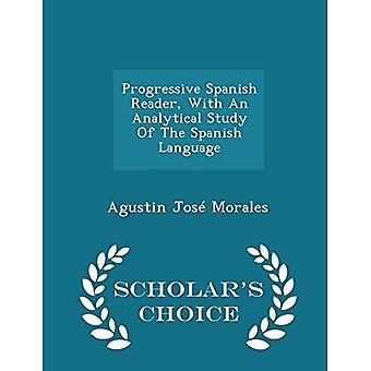 Progressive Spanish Reader, With An Analytical Study Of The Spanish Language - Scholar's Choice Edition