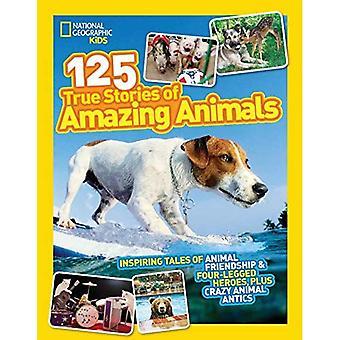 National Geographic barn 125 Sanna historier om fantastiska djur: inspirerande berättelser om djurens vänskap & fyrbenta hjältar, Plus Crazy djuriska upptåg