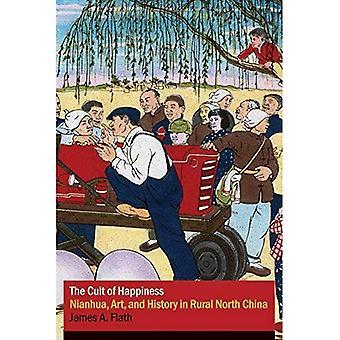 Le culte du bonheur: Nianhua, Art et histoire en Chine du Nord Rural (études chinoises contemporaines) [illustré]
