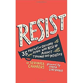 Resist - 35 Profiles of Ordinary People Who Rose Up Against Tyranny an