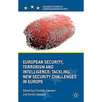 European Security Terrorism and Intelligence Tackling New Security Challenges in Europe by Kaunert & Christian