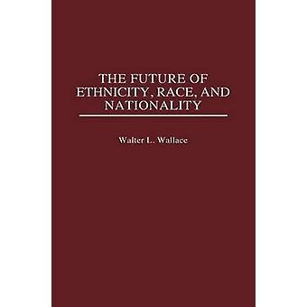 Die Zukunft der Ethnizität Rasse und Nationalität von Wallace & Walter L.
