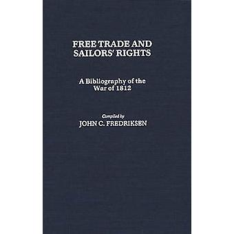 Free Trade and Sailors Rights A Bibliography of the War of 1812 by Fredriksen & John C.